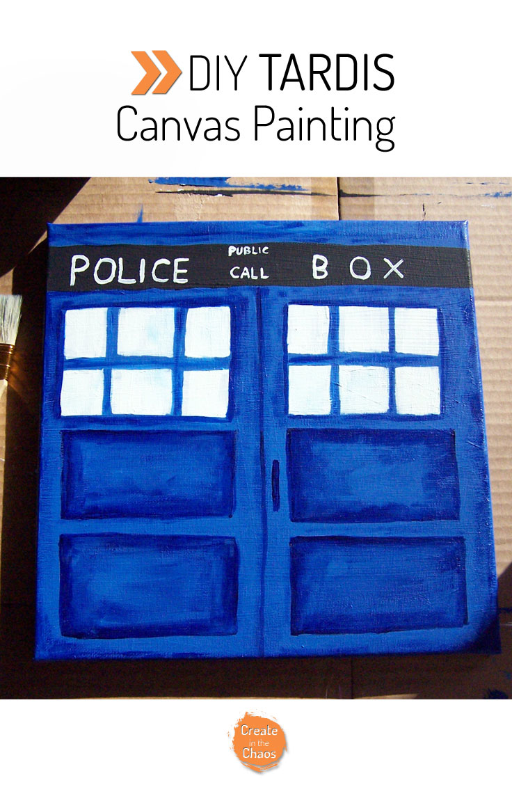 Diy tardis canvas painting tutorial create in the chaos for How to start painting on canvas